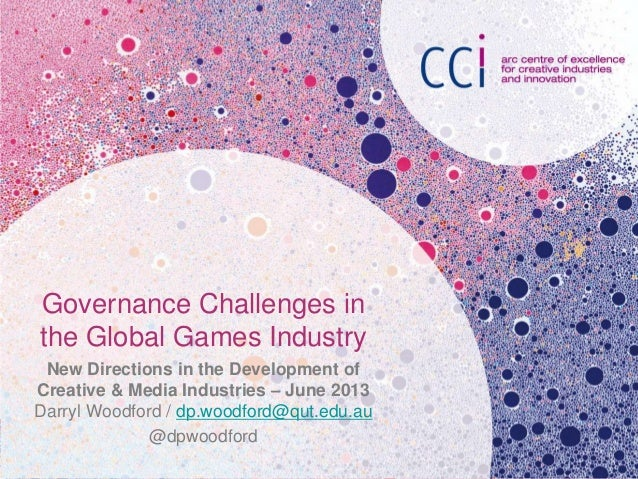 Governance Challenges inthe Global Games IndustryNew Directions in the Development ofCreative & Media Industries – June 20...