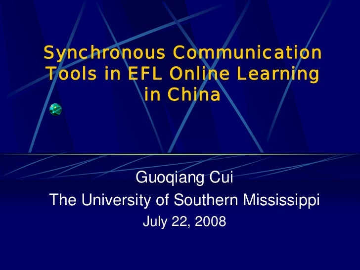 Synchronous Communication Tools in EFL Online Learning           in China               Guoqiang Cui The University of Sou...