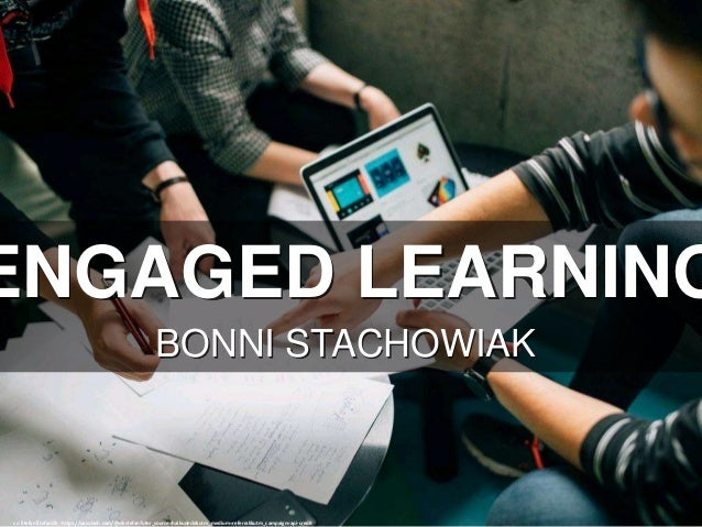 ENGAGED LEARNING BONNI STACHOWIAK cc: Štefan Štefančík - https://unsplash.com/@cikstefan?utm_source=haikudeck&utm_medium=r...