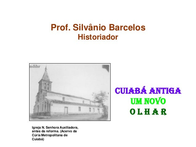 Prof. Silvânio Barcelos Historiador Igreja N. Senhora Auxiliadora, antes da reforma. (Acervo da Cúria Metropolitana de Cui...