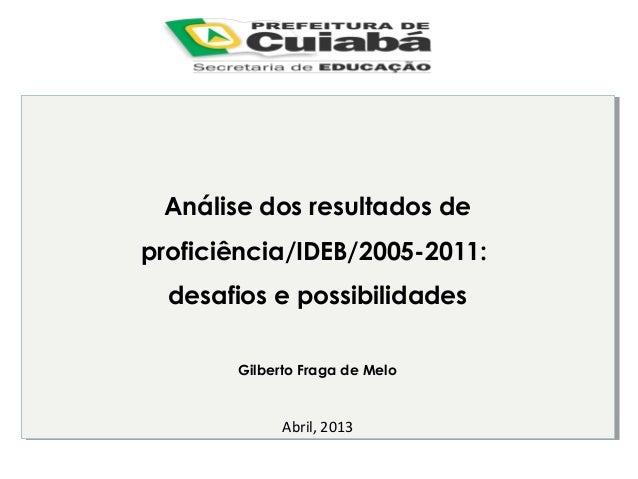 Análise dos resultados de Análise dos resultados de proficiência/IDEB/2005-2011: proficiência/IDEB/2005-2011: desafios e p...