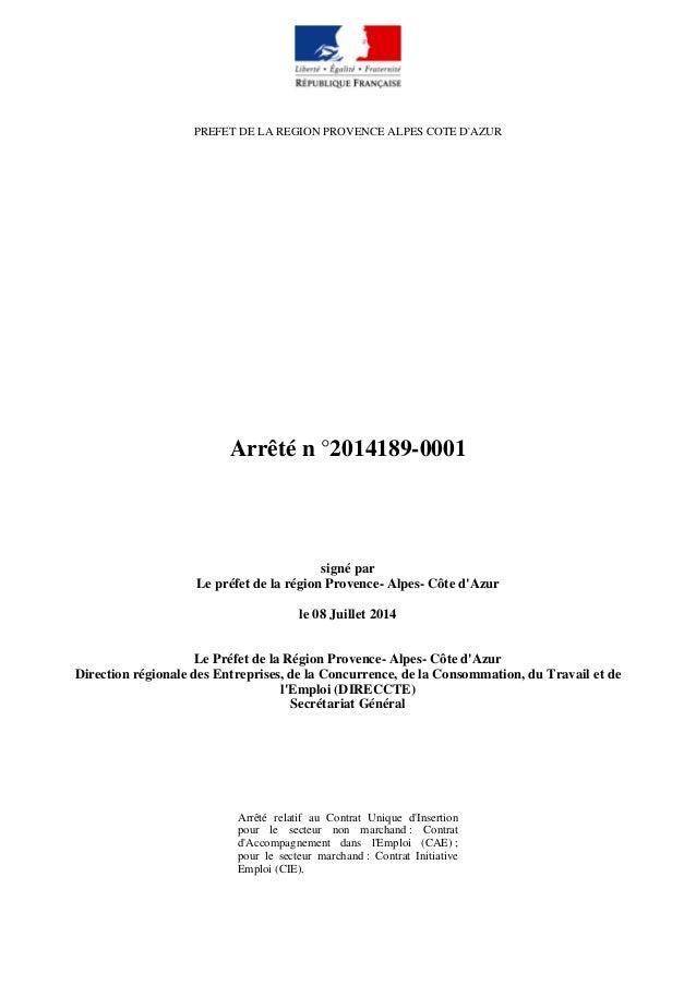 PREFET DE LA REGION PROVENCE ALPES COTE D'AZUR Arrêté n °2014189-0001 signé par Le préfet de la région Provence- Alpes- Cô...