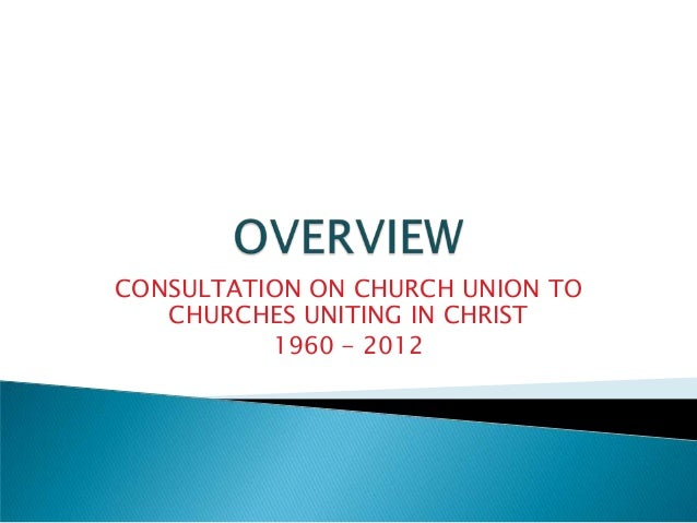 CONSULTATION ON CHURCH UNION TO   CHURCHES UNITING IN CHRIST          1960 - 2012
