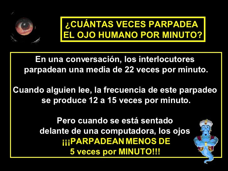 En una conversación, los interlocutores  parpadean una media de 22 veces por minuto. Cuando alguien lee, la frecuencia de ...