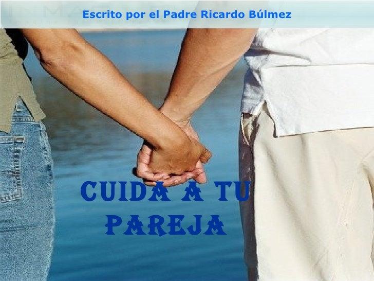 Escrito por el Padre Ricardo BúlmezCUIDA A TU PAREJA