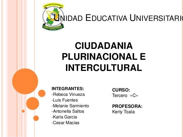 UNIDAD EDUCATIVA UNIVERSITARIO  CIUDADANIA  PLURINACIONAL E  INTERCULTURAL  INTEGRANTES:  -Rebeca Vinueza  -Luis Fuentes  ...
