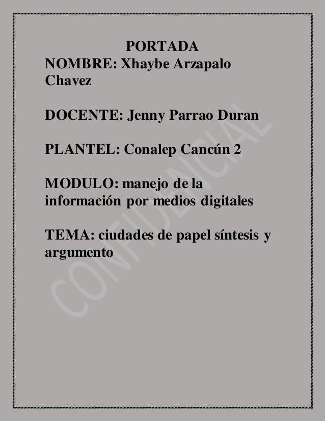 PORTADA NOMBRE: Xhaybe Arzapalo Chavez DOCENTE: Jenny Parrao Duran PLANTEL: Conalep Cancún 2 MODULO: manejo de la informac...