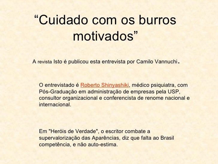 """ Cuidado com os burros motivados"" A  revista  Isto é publicou esta entrevista por Camilo Vannuchi .  O entrevistado é  Ro..."