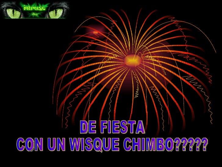 DE FIESTA CON UN WISQUE CHIMBO?????