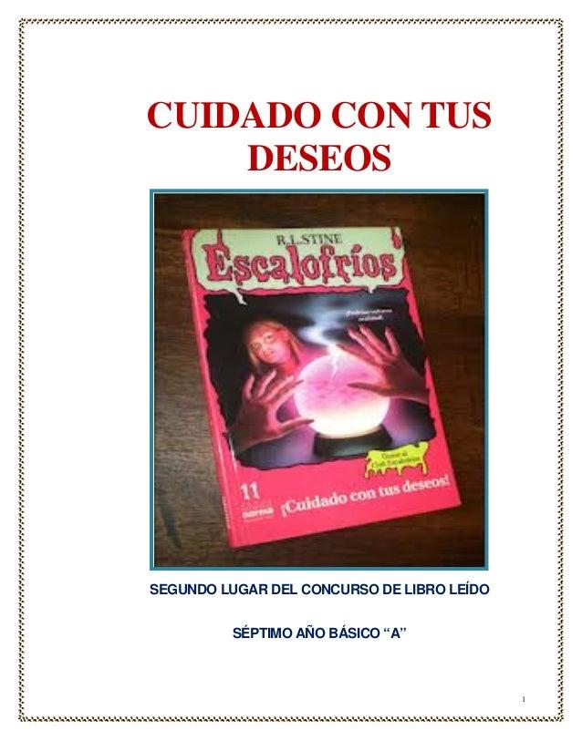 """CUIDADO CON TUS    DESEOSSEGUNDO LUGAR DEL CONCURSO DE LIBRO LEÍDO         SÉPTIMO AÑO BÁSICO """"A""""                         ..."""