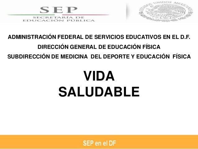 ADMINISTRACIÓN FEDERAL DE SERVICIOS EDUCATIVOS EN EL D.F.DIRECCIÓN GENERAL DE EDUCACIÓN FÍSICASUBDIRECCIÓN DE MEDICINA DEL...