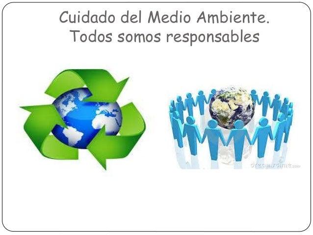 Cuidado del Medio Ambiente. Todos somos responsables