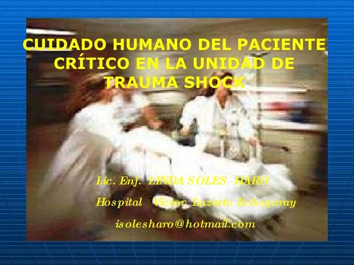 CUIDADO HUMANO DEL PACIENTE CRÍTICO EN LA UNIDAD DE TRAUMA SHOCK Lic. Enf.  LINDA SOLES  HARO Hospital  Víctor  Lazarte Ec...