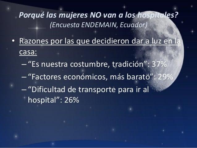 Porqué las mujeres NO van a los hospitales? (Encuesta ENDEMAIN, Ecuador)  • Razones por las que decidieron dar a luz en la...