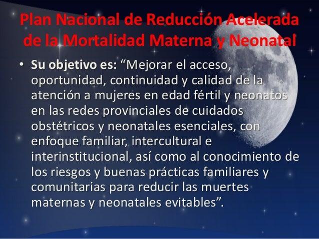 """Plan Nacional de Reducción Acelerada de la Mortalidad Materna y Neonatal • Su objetivo es: """"Mejorar el acceso, oportunidad..."""