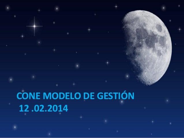 CONE MODELO DE GESTIÓN 12 .02.2014
