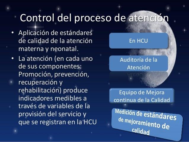 Control del proceso de atención • Aplicación de estándares de calidad de la atención materna y neonatal. • La atención (en...