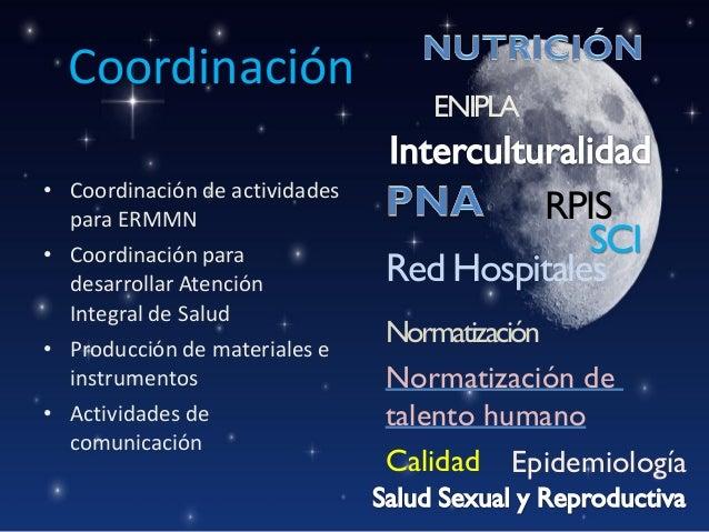 Coordinación • Coordinación de actividades para ERMMN • Coordinación para desarrollar Atención Integral de Salud • Producc...