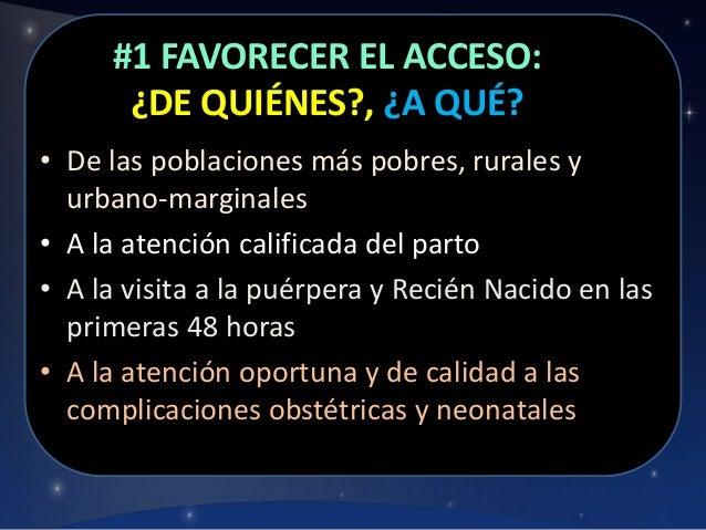 #1 FAVORECER EL ACCESO: ¿DE QUIÉNES?, ¿A QUÉ? • De las poblaciones más pobres, rurales y urbano-marginales • A la atención...