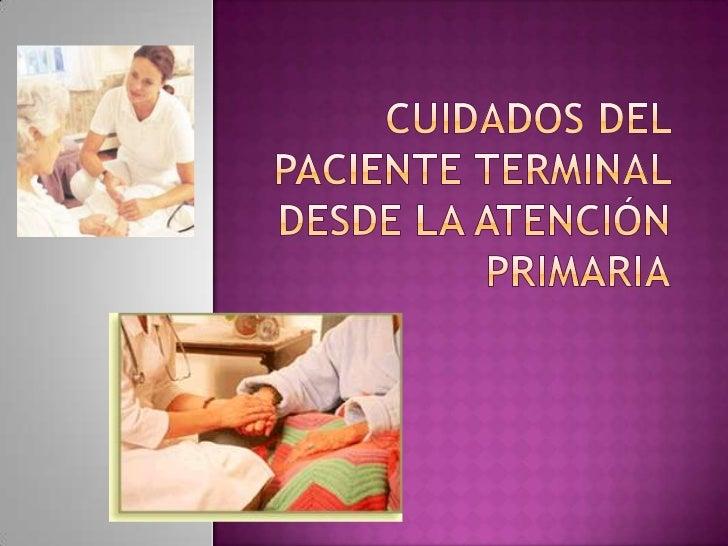  Introducción Justificación Objetivos  y principios del cuidado al paciente  terminal desde la AP Concepto de enfermed...
