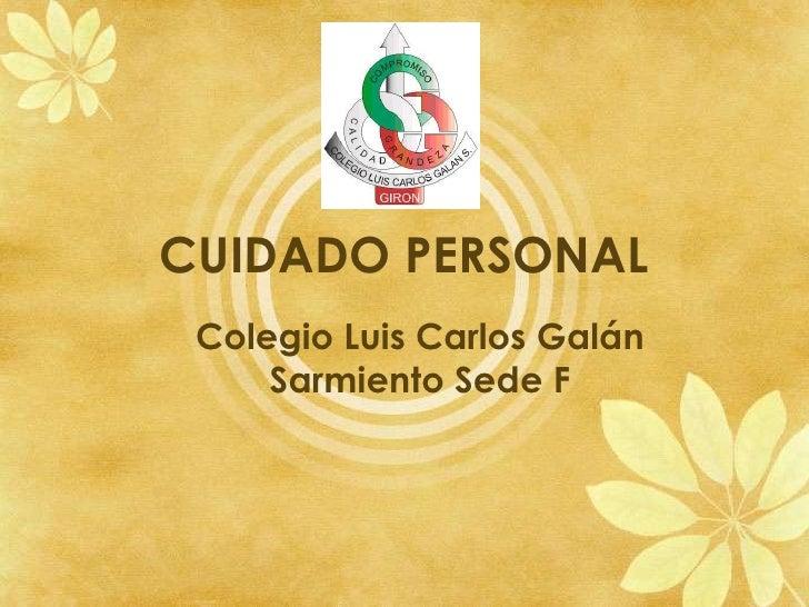 CUIDADO PERSONAL Colegio Luis Carlos Galán     Sarmiento Sede F