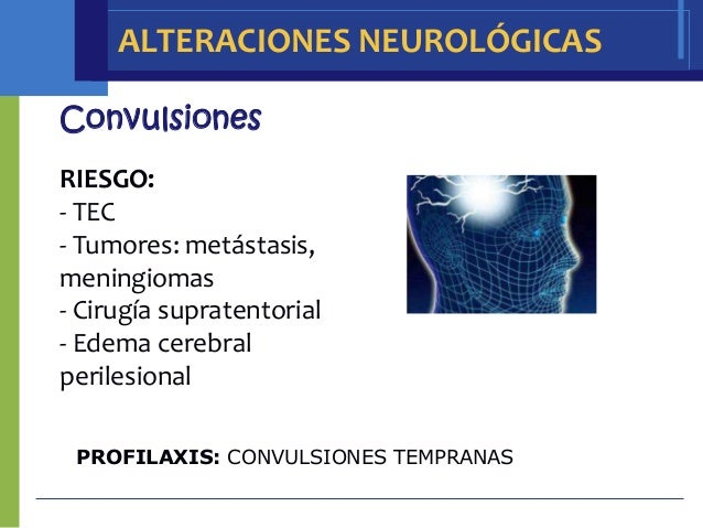 ALTERACIONES NEUROLÓGICASConvulsionesRIESGO:- TEC- Tumores: metástasis,meningiomas- Cirugía supratentorial- Edema cerebral...