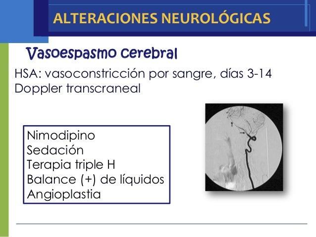 ALTERACIONES NEUROLÓGICAS  Vasoespasmo cerebralHSA: vasoconstricción por sangre, días 3-14Doppler transcraneal  Nimodipino...