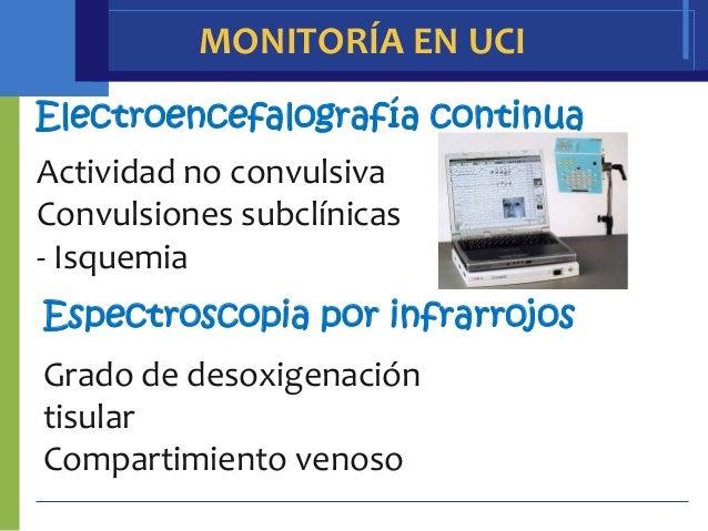 MONITORÍA EN UCIElectroencefalografía continuaActividad no convulsivaConvulsiones subclínicas- IsquemiaEspectroscopia por ...