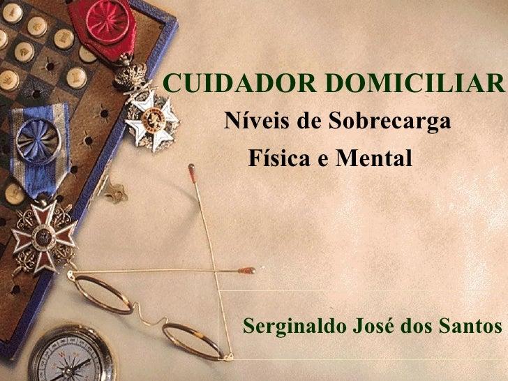 Serginaldo José dos Santos CUIDADOR DOMICILIAR   Níveis de Sobrecarga Física e Mental