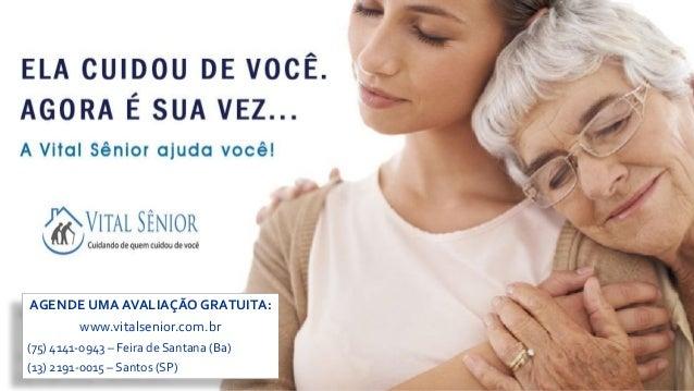 AGENDE UMA AVALIAÇÃO GRATUITA: www.vitalsenior.com.br (75) 4141-0943 – Feira de Santana (Ba) (13) 2191-0015 – Santos (SP)