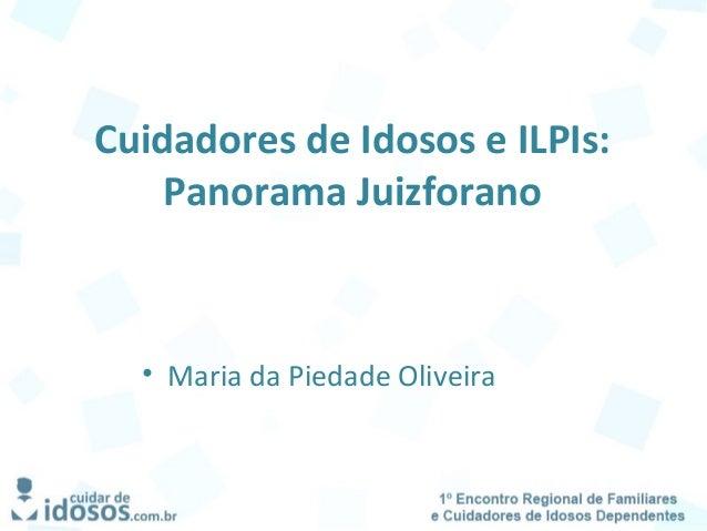 Cuidadores de Idosos e ILPIs: Panorama Juizforano • Maria da Piedade Oliveira