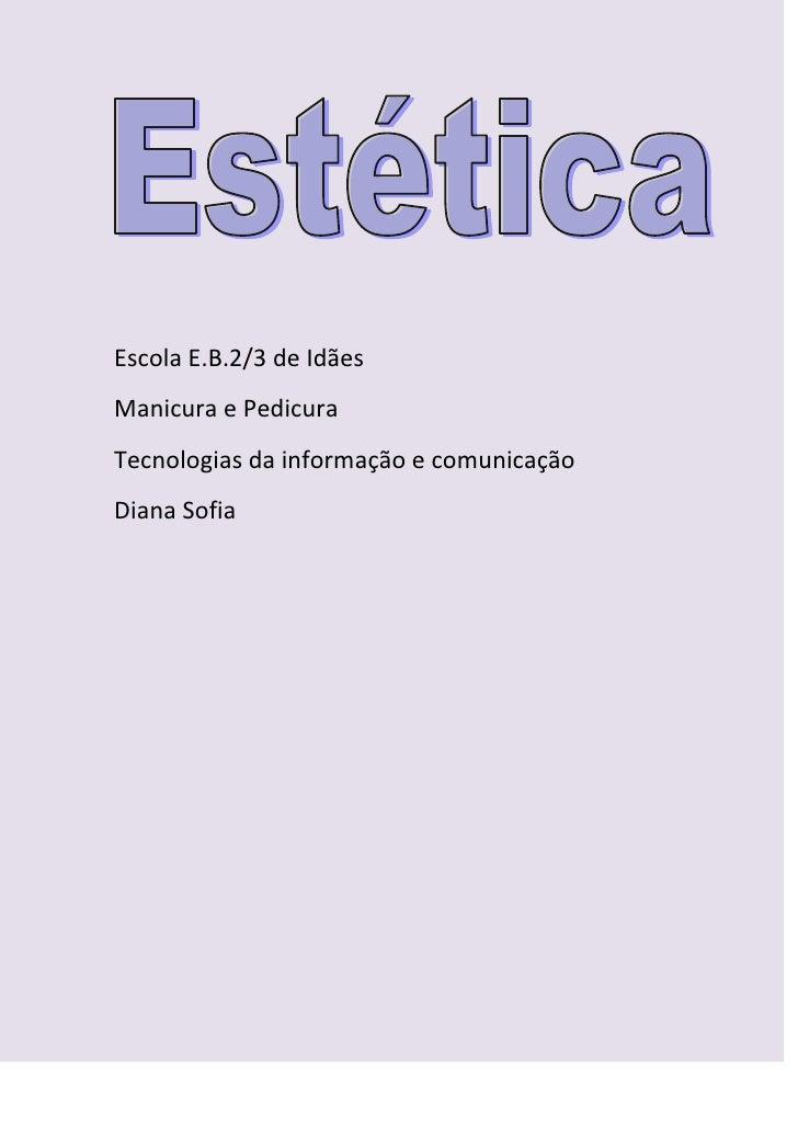 Escola E.B.2/3 de Idães<br />Manicura e Pedicura<br />Tecnologias da informação e comunicação<br />Diana Sofia<br />      ...