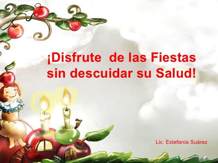 ¡Disfrute  de las Fiestas sin descuidar su Salud! Lic. Estefanía Suárez