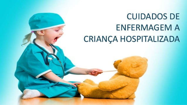 CUIDADOS DE ENFERMAGEM A CRIANÇA HOSPITALIZADA