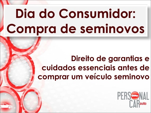 Dia do Consumidor: Compra de seminovos Direito de garantias e cuidados essenciais antes de comprar um veículo seminovo