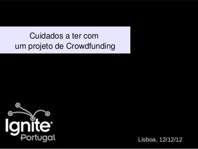 Cuidados a ter comum projeto de Crowdfunding                             Lisboa, 12/12/12