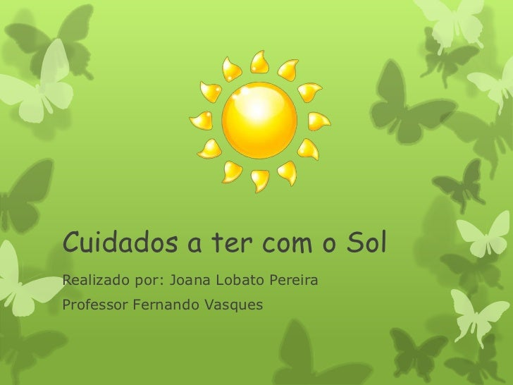 Cuidados a ter com o SolRealizado por: Joana Lobato PereiraProfessor Fernando Vasques
