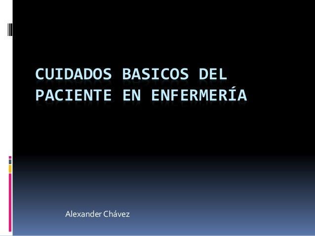 CUIDADOS BASICOS DEL PACIENTE EN ENFERMERÍA Alexander Chávez