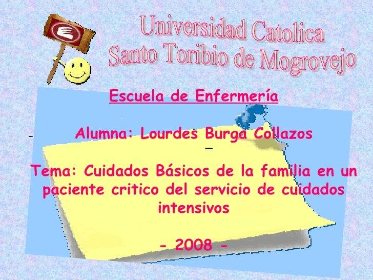 Escuela de Enfermería       Alumna: Lourdes Burga Collazos  Tema: Cuidados Básicos de la familia en un  paciente critico d...