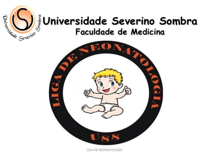 Universidade Severino Sombra Faculdade de Medicina LIGA DE NEONATOLOGIA