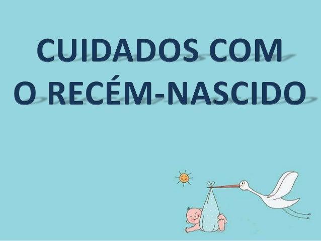 CUIDADOS COM O RN • Os cuidados com o recém-nascido (RN) podem ser divididos em imediatos e gerais. Os primeiros são propo...