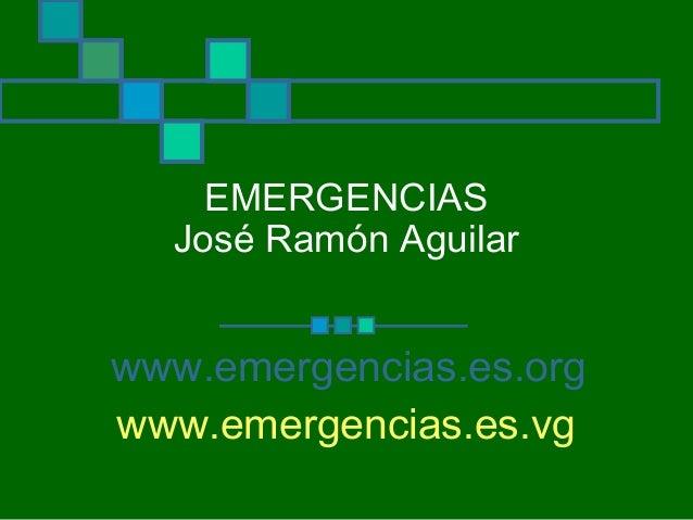 EMERGENCIAS  José Ramón Aguilarwww.emergencias.es.orgwww.emergencias.es.vg
