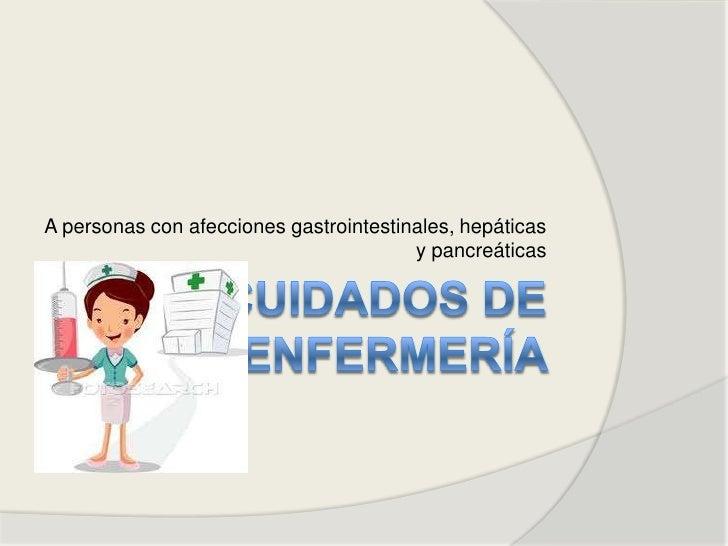 A personas con afecciones gastrointestinales, hepáticas                                        y pancreáticas