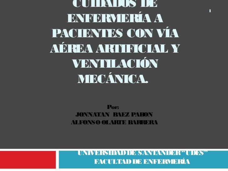 CUIDADOS DE                       1  ENFERMERÍA APACIENTES CON VÍAAÉREA ARTIFICIAL Y   VENTILACIÓN    MECÁNICA.           ...
