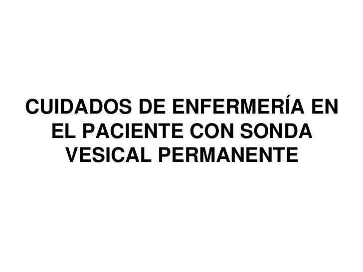 CUIDADOS DE ENFERMERÍA EN   EL PACIENTE CON SONDA    VESICAL PERMANENTE