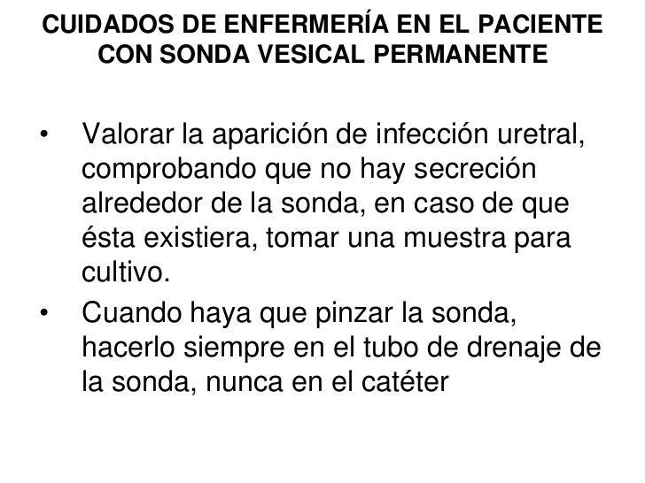 CUIDADOS DE ENFERMERÍA EN EL PACIENTE     CON SONDA VESICAL PERMANENTE   •   Valorar la aparición de infección uretral,   ...