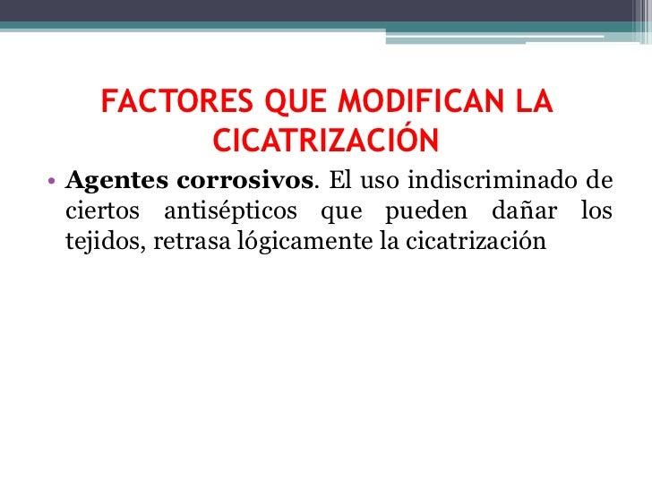 FACTORES QUE MODIFICAN LA CICATRIZACIÓN<br />  En el proceso de reparación de las heridas hay influencias generales y loca...