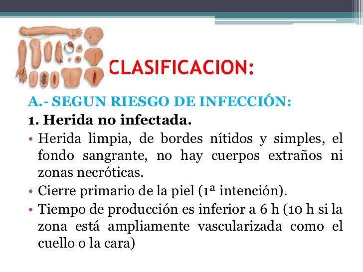 CLASIFICACION:<br />A.- SEGÚN RIESGO DE INFECCIÓN:<br />1. Herida no infectada.<br />Herida limpia, de bordes nítidos y si...