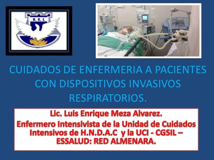 CUIDADOS DE ENFERMERIA A PACIENTES    CON DISPOSITIVOS INVASIVOS          RESPIRATORIOS.