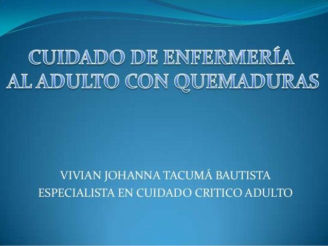 VIVIAN JOHANNA TACUMÁ BAUTISTA ESPECIALISTA EN CUIDADO CRITICO ADULTO